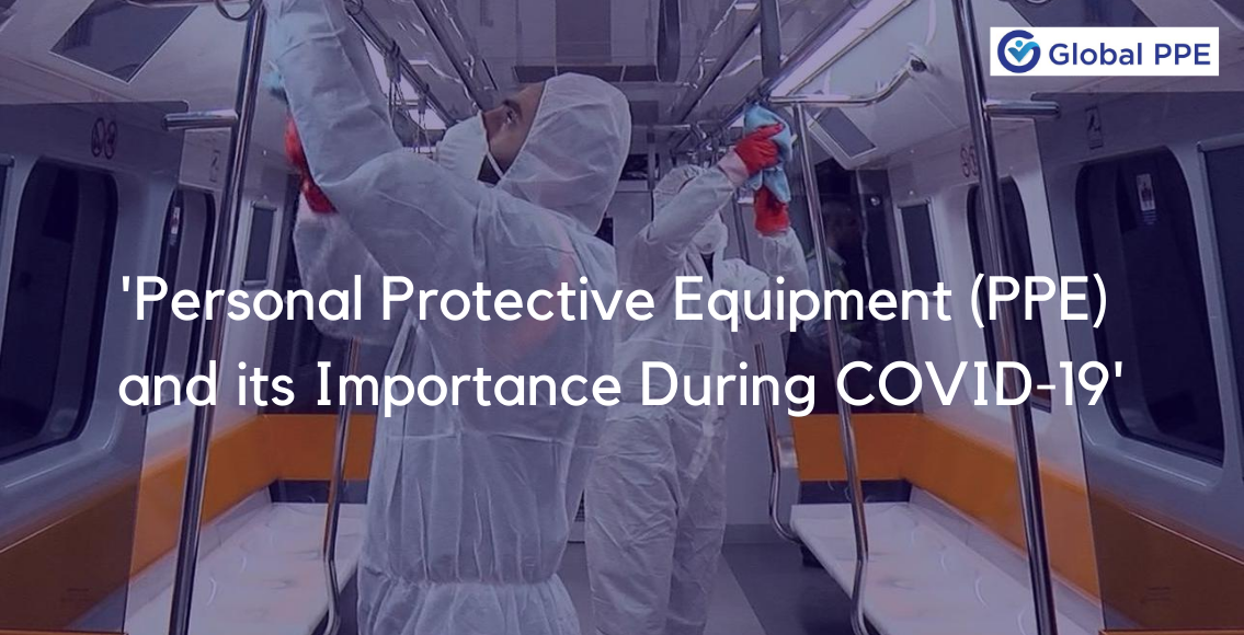 'Personal Protective Equipment (PPE) and its Importance During COVID-19'